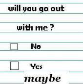 will you go out with me no yes maybe Comments, Myspace ...