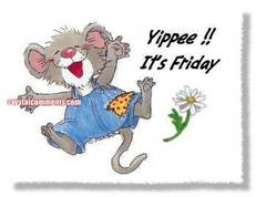 Yipee!! It's Friday