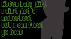 i ain't got a motorboat but i can float your boat