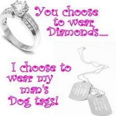 you choose to wear diamonds i choose to wear my man's dog tags