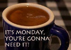 it smonday your gonna need it coffee