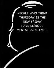 people who think thursday is the new friday have serious mental problems