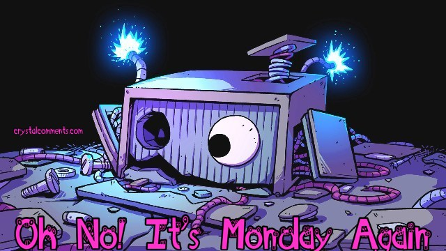Oh No! It's Monday Again