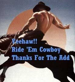 ride em cowboy thanks for the add