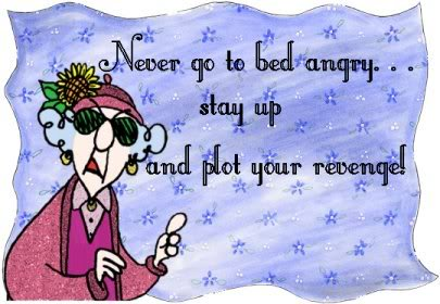 never go to bed angry stay up and plot your revenge