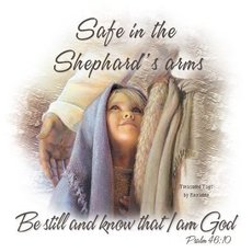 safe in the shepard's arms be still and know that i am god