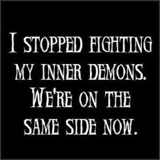 my inner demons are on the same side now