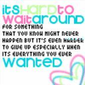 it's hard to wait around for something that you know might never happen