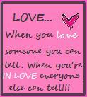 when yo love someone you can tell when you're in love everyone else can tell