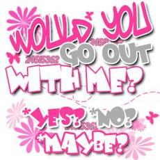 would you go out with me yes no maybe