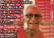 may your troubles this week be like an this old's man's teeth