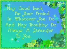 may good luck be your friend in whatever you do and may troubles be always a stranger to you