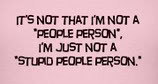 its not that im not a people person im just not a super people person