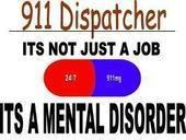 911 dispatcher its not just a job its a mental disorder